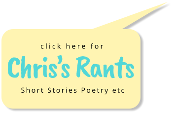 Chris's Rants  click here for  Short Stories Poetry etc